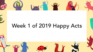 Week 1 of 2019 Happy Acts