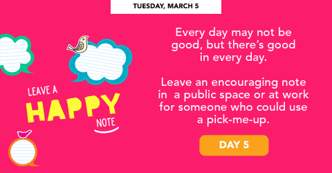 Tuesday, March 5 - Leave a happy note.